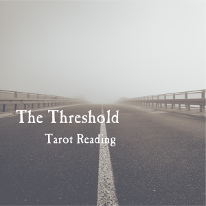 The Threshold Tarot Reading