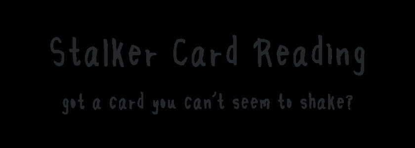 Stalker Card Reading